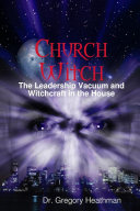 Church Witch: The Leadership Vacuum and Witchcraft in the House.