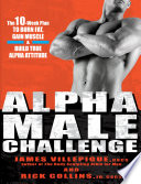 """Alpha Male Challenge: The 10-Week Plan to Burn Fat, Gain Muscle & Build True Alpha Attitude"" by James Villepigue, Rick Collins"