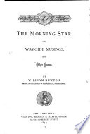 The Morning Star  Or  Way side Musings  and Other Poems