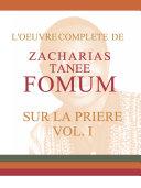 Pdf L'Oeuvre Compléte de Zacharias Tanee Fomum Sur la Prière (volume 1) Telecharger