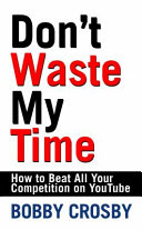 Don t Waste My Time  How To Beat All Your Competition On YouTube