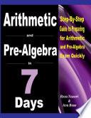 Arithmetic and Pre Algebra in 7 Days