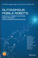 Autonomous mobile robots and multi-robot systems : motion-planning, communication and swarming / edited by Eugene Kagan, Nir Shvalb, Irad Ben-Gal
