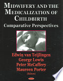 """Midwifery and the Medicalization of Childbirth: Comparative Perspectives"" by Edwin R. Van Teijlingen, George W. Lowis, Peter McCaffery, Maureen Porter"