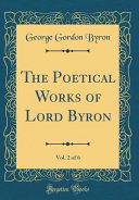 The Poetical Works of Lord Byron, Vol. 2 of 6 (Classic Reprint)