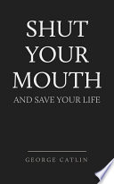 Shut Your Mouth And Save Your Life Book PDF
