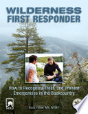"""Wilderness First Responder: How to Recognize, Treat, and Prevent Emergencies in the Backcountry"" by Buck Tilton"