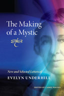 The Making of a Mystic: New and Selected Letters of Evelyn ...