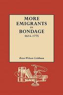 More Emigrants in Bondage  1614 1775