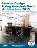 Interior Design Using Autodesk Revit Architecture 2013
