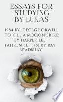 Essays for Studying  1984  To Kill a Mockingbird  Fahrenheit 451