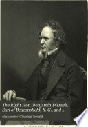 The Right Hon Benjamin Disraeli Earl Of Beaconsfield K G And His Times
