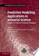 Predictive Modeling Applications in Actuarial Science: Volume 1, Predictive Modeling Techniques