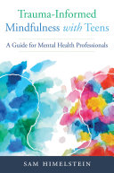 Trauma Informed Mindfulness With Teens  A Guide for Mental Health Professionals