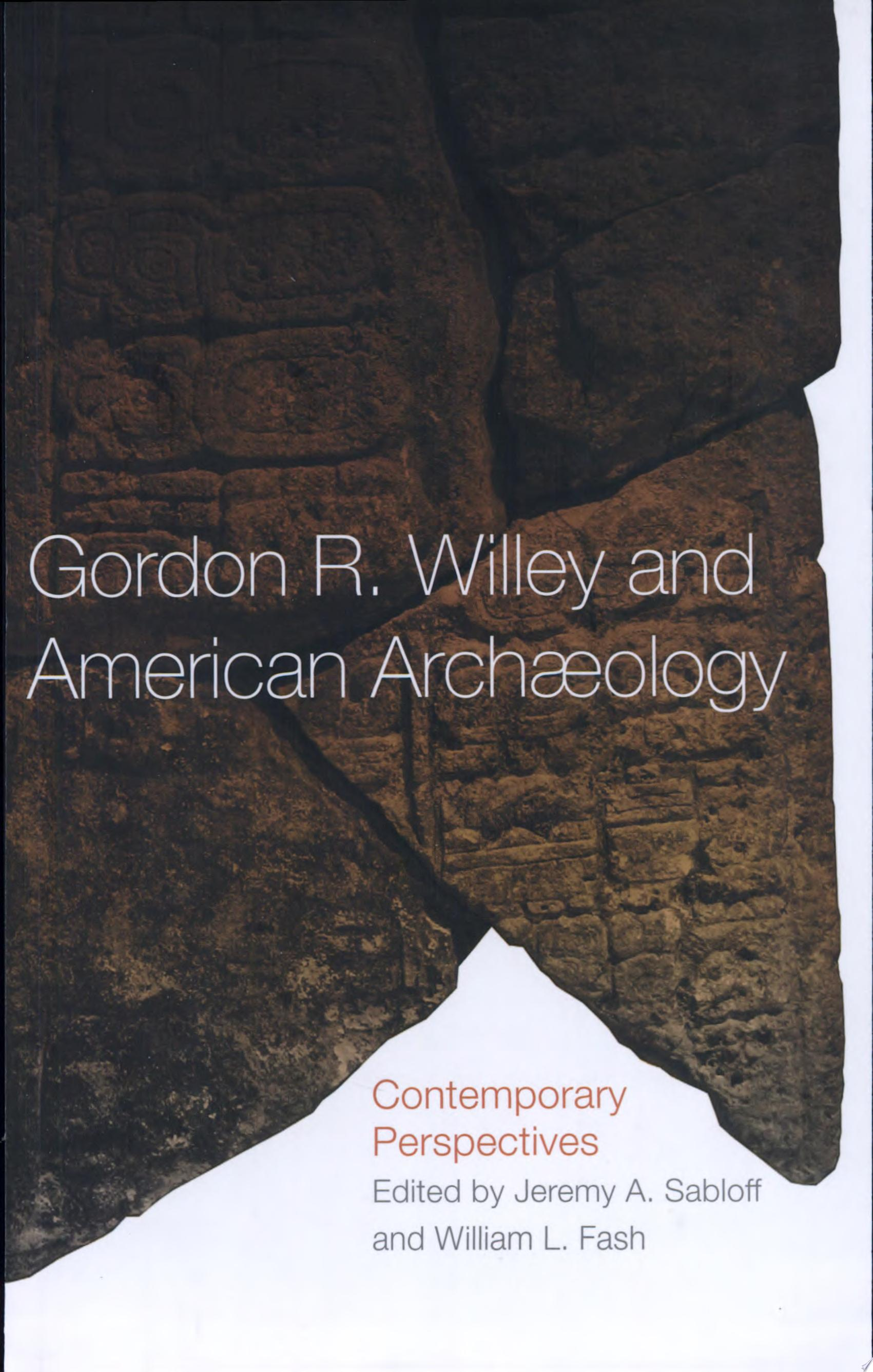 Gordon R  Willey and American Archaeology