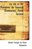 La Vie Et Les Memoires Du General Dumouriez, Tome Second