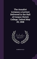 The Annalist Licianus A Lecture Delivered In The Hall Of Corpus Christi College Oxford May 29 1908
