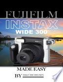 Fujifilm Instax Wide 300 Camera: Made Easy