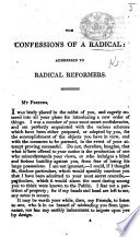 The Confessions of a Radical. Addressed to Radical Reformers