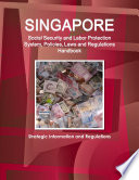 Singapore Social Security and Labor Protection System, Policies, Laws and Regulations Handbook - Strategic Information and Regulations