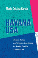 Havana USA: Cuban Exiles and Cuban Americans in South ...