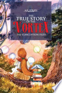 The True Story Of The Vortex The Conception Files