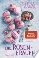 Die Rosenfrauen  : Roman