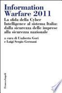 Information Warfare 2011 La Sfida Della Cyber Intelligence Al Sistema Italia Dalla Sicurezza Delle Imprese Alla Sicurezza Nazionale Book PDF