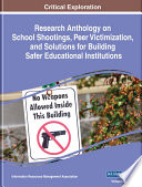 Research Anthology On School Shootings Peer Victimization And Solutions For Building Safer Educational Institutions