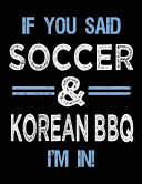 If You Said Soccer and Korean BBQ I'm In