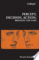 Percept, Decision, Action