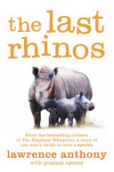 The Last Rhinos: The Powerful Story of One Man's Battle to Save a ...