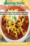 Amazingly Hearty Slow Cooker Soups