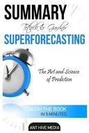 Tetlock and Gardner s Superforecasting Summary Book