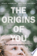 """The Origins of You: How Childhood Shapes Later Life"" by Jay Belsky, Avshalom Caspi, Terrie E. Moffitt, Richie Poulton"