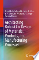 Architecting Robust Co Design Of Materials Products And Manufacturing Processes Book PDF