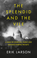 The Splendid and the Vile  A Saga of Churchill  Family and Defiance During the Blitz