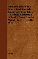 Have You Heard This One    Best Scottish  Jewish and Irish Jokes   A Picked Collection of Really Funny Stories about These Delightful Folk