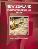 New Zealand Investment and Business Guide Volume 1 Strategic and Practical Information