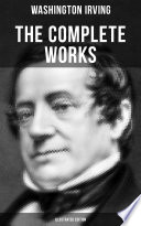 The Complete Works Of Washington Irving Illustrated Edition