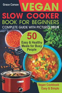 Vegan Slow Cooker Book for Beginners  50 Easy and Healthy Meals for Busy People  Slow Cooker  Crock Pot  Crockpot  Vegan  Vegetarian Cookbook  Book