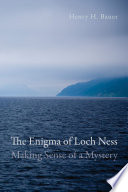 The Enigma of Loch Ness  : Making Sense of a Mystery