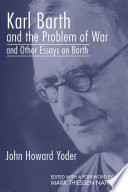 Karl Barth And The Problem Of War And Other Essays On Barth