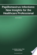 Papillomavirus Infections New Insights For The Healthcare Professional 2013 Edition Book PDF