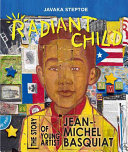 Radiant child : the story of young artist Jean-Michel Basquiat / Javaka Steptoe.