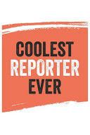 Coolest Reporter Ever Notebook Reporters Gifts Reporter Appreciation Gift Best Reporter Notebook A Beautiful