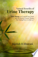 """Natural Benefits of Urine Therapy: SHIVAMBU ""Nectar of Life"""" by Jagdish R Bhurani"