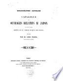 Bibliographie Japonaise ou catalogue des ouvrages relatifs au Japon, qui ont été publiés depuis le 15e siècle jusqu'a nos jours