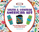 Super Simple South and Central American Art  Fun and Easy Art from Around the World