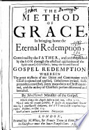 The Method Of Grace In Bringing Home The Eternal Redemption Contrived By The Father And Accomplished By The Son Through The Effectual Application Of The Spirit Unto God S Elect Being The Second Part Of Gospel Redemption Etc